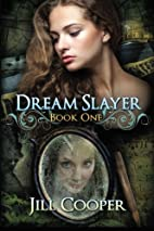 The Dream Slayer (Volume 1) by Jill Cooper