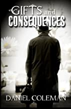 Gifts and Consequences by Daniel Coleman