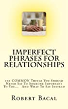 ImPerfect Phrases For Relationships: 101…