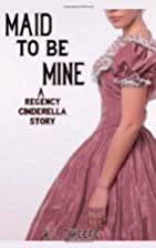 Maid to Be Mine: A Regency Cinderella Story…