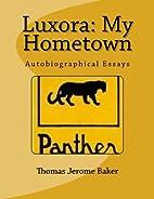 Luxora: My Hometown: Autobiographical Essays…
