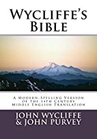 Wycliffe's Bible: A Modern-Spelling Version…
