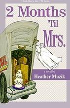 2 Months 'Til Mrs. (2 'Til, #2) by Heather…