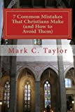 Taylor, Mark C.: 7 Common Mistakes That Christians Make (and How to Avoid Them): Commentary and Selected Sermons