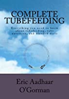 Complete Tubefeeding: Everything you need to…