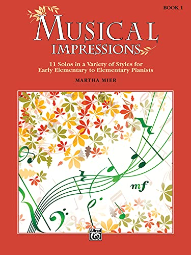 musical-impressions-bk-1-11-solos-in-a-variety-of-styles-for-early-elementary-to-elementary-pianists