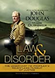 John Douglas: Law and Disorder: The Legendary FBI Profiler's Relentless Pursuit of Justice (Library Edition)