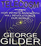 Gilder, George: Telecosm: How Infinite Bandwidth Will Revolutionize Our World