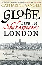 Globe: Life in Shakespeare's London by…