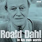 Roald Dahl in His Own Words (BBC Interviews)…