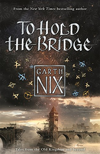 Cover of To Hold the Bridge by Garth Nix