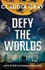 Defy the Worlds - Claudia Gray (author)