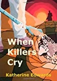 Edwards, Katherine: When Killers Cry