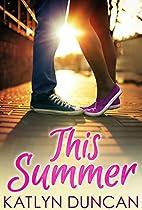 This Summer by Katlyn Duncan
