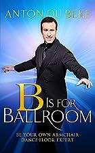 B Is for Ballroom by Anton Du Beke