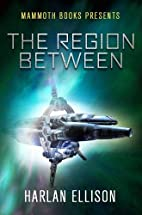 The Region Between [short story] by Harlan…
