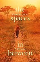The Spaces In Between by Caroline Jones
