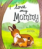 I Love My Mommy by David Bedford