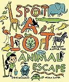Spot A Lot! Animal Escape by Steve Smallman