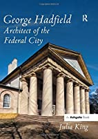 George Hadfield : Architect of the Federal…