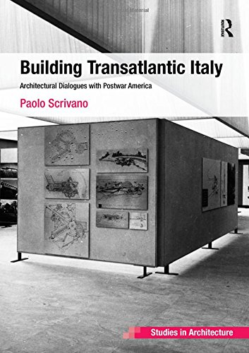 building-transatlantic-italy-architectural-dialogues-with-postwar-america-ashgate-studies-in-architecture