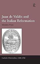 Juan de Valdés and the Italian Reformation…