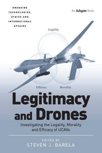legitimacy-and-drones-investigating-the-legality-morality-and-efficacy-of-ucavs-emerging-technologies-ethics-and-international-affairs