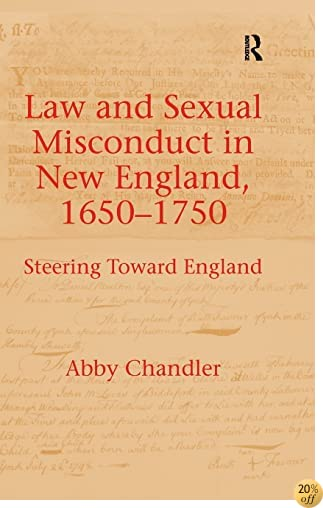 Law and Sexual Misconduct in New England, 1650-1750: Steering Toward England