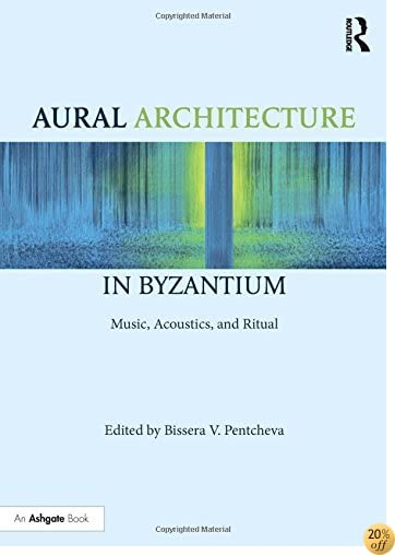 TAural Architecture in Byzantium: Music, Acoustics, and Ritual