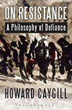 On Resistance: A Philosophy of Defiance by…