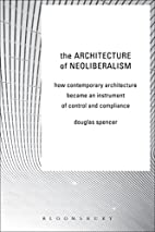 The Architecture of Neoliberalism: How…