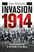 Invasion 1914: The Schelieffen Plan to the…