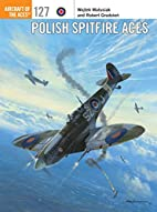 Polish Spitfire Aces (Aircraft of the Aces)…