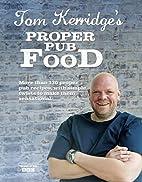 Tom Kerridge's Proper Pub Food by Tom…