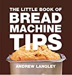 The Little Book of Bread Machine Tips…