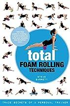 Total Foam Rolling Techniques: Trade Secrets…