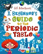 A Beginner's Guide to the Periodic Table by…