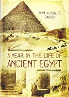 A Year in the Life of Ancient Egypt by Ann…