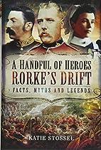 A Handful of Heroes, Rorke's Drift:…
