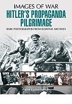 Hitler's Propaganda Pilgrimage by Bob…