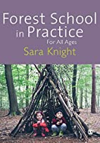 Forest School in Practice: For All Ages by…