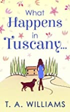 What Happens in Tuscany... by T. A. Williams