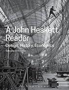 A John Heskett Reader: Design, History,…
