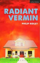 Radiant Vermin (Modern Plays) by Philip…