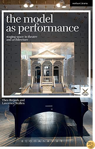 The Model as Performance: Staging Space in Theatre and Architecture (Performance and Design)