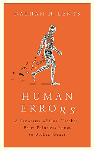 human-errors-a-panorama-of-our-glitches-from-pointless-bones-to-broken-genes
