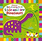 Baby's Very First Slide and See Dinosaurs…