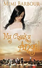 My Cheeky Angel: Angels love romance!…