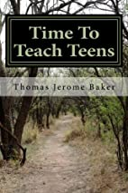 Time To Teach Teens by Thomas Jerome Baker