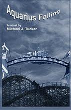Aquarius Falling by Michael J. Tucker